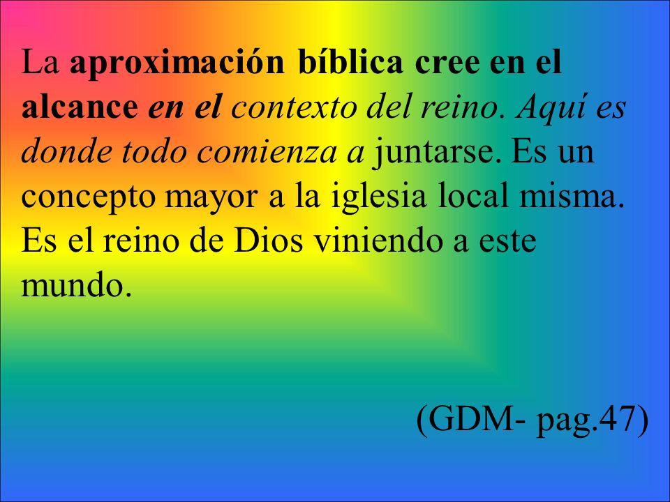 La aproximación bíblica cree en el alcance en el contexto del reino. Aquí es donde todo comienza a juntarse. Es un concepto mayor a la iglesia local m