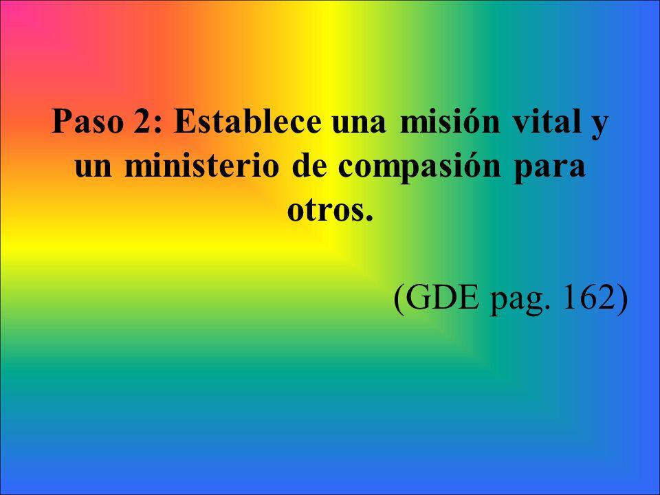 Paso 2: Establece una misión vital y un ministerio de compasión para otros. (GDE pag. 162)