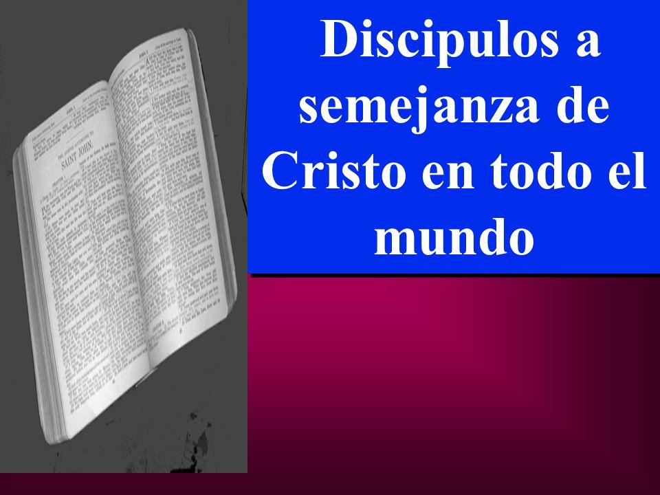 Discipulos a semejanza de Cristo en todo el mundo