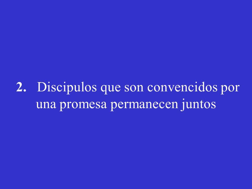 2. Discipulos que son convencidos por una promesa permanecen juntos