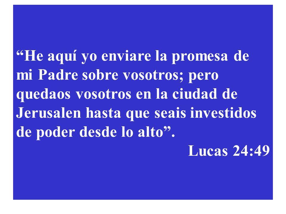 He aquí yo enviare la promesa de mi Padre sobre vosotros; pero quedaos vosotros en la ciudad de Jerusalen hasta que seais investidos de poder desde lo