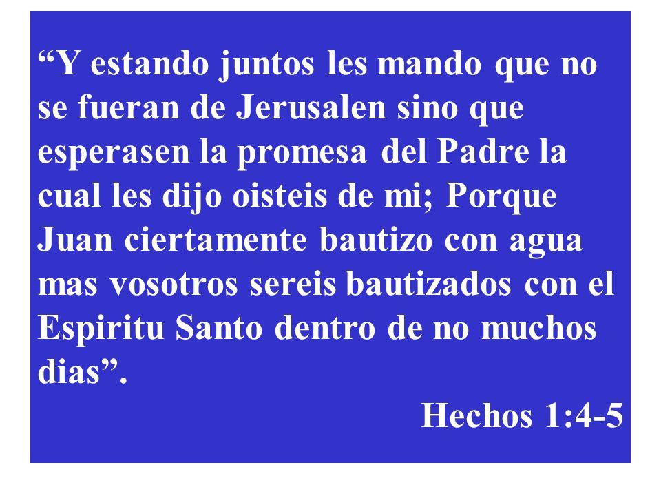Y estando juntos les mando que no se fueran de Jerusalen sino que esperasen la promesa del Padre la cual les dijo oisteis de mi; Porque Juan ciertamen