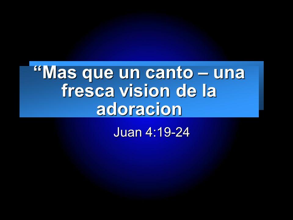 Slide 1 Mas que un canto – una fresca vision de la adoracion Juan 4:19-24 Juan 4:19-24