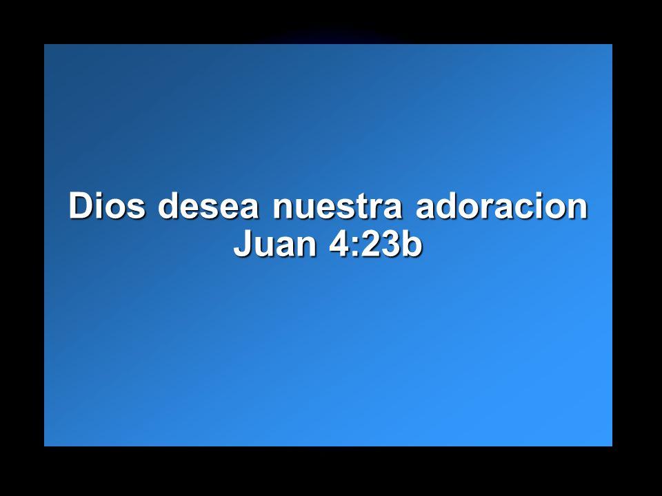 Slide 13 Dios desea nuestra adoracion Juan 4:23b Dios desea nuestra adoracion Juan 4:23b