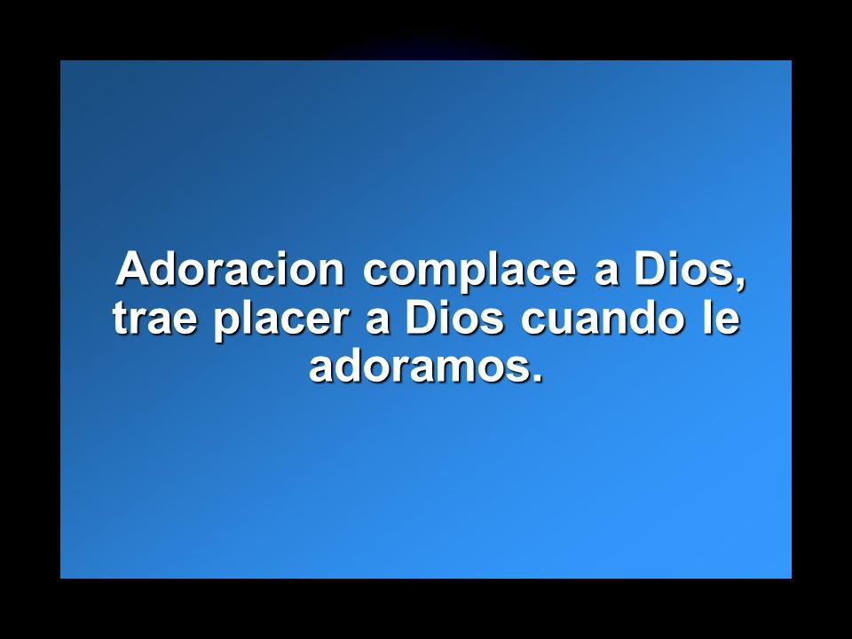 Slide 14 Adoracion complace a Dios, trae placer a Dios cuando le adoramos. Adoracion complace a Dios, trae placer a Dios cuando le adoramos.