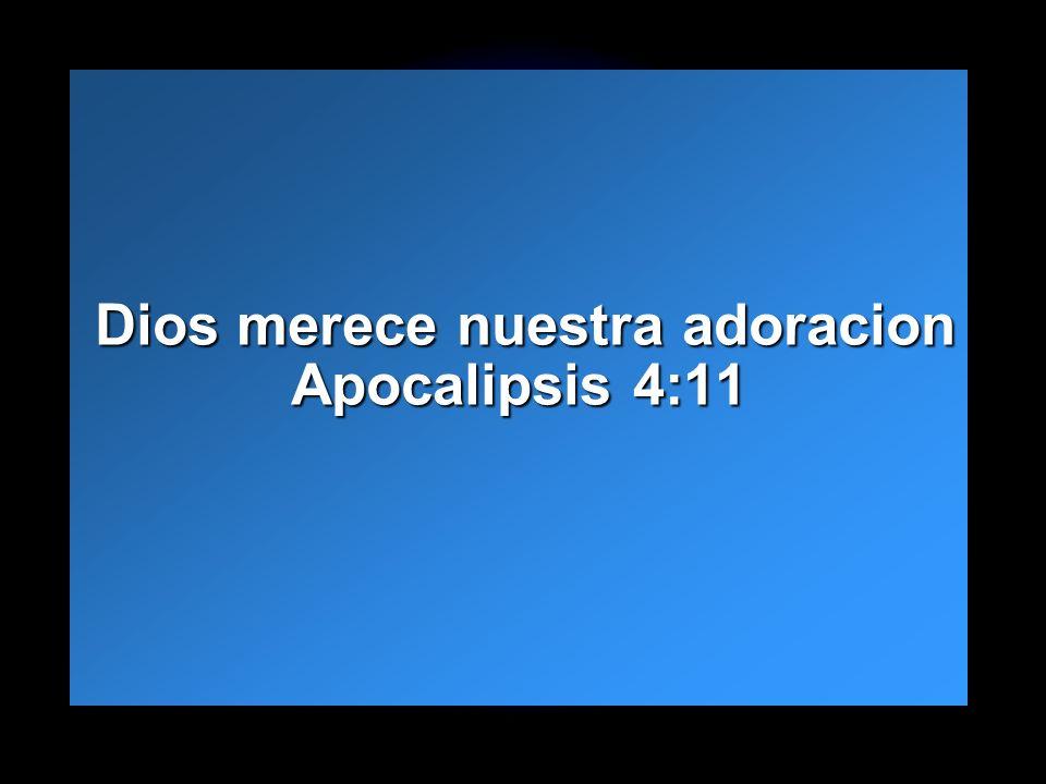 Slide 15 Dios merece nuestra adoracion Apocalipsis 4:11 Dios merece nuestra adoracion Apocalipsis 4:11
