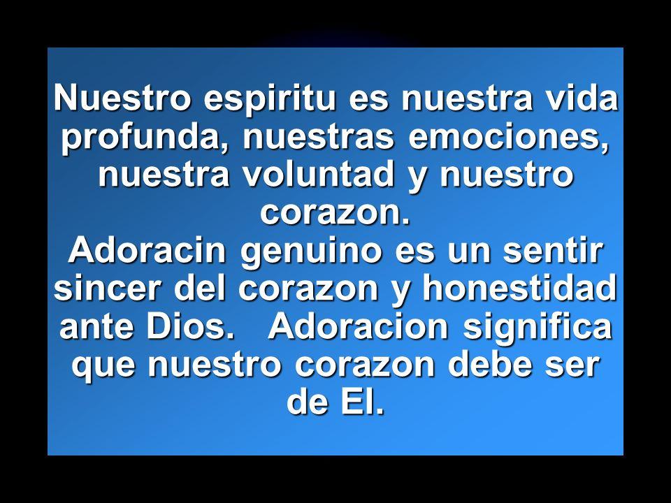 Slide 19 Nuestro espiritu es nuestra vida profunda, nuestras emociones, nuestra voluntad y nuestro corazon. Adoracin genuino es un sentir sincer del c