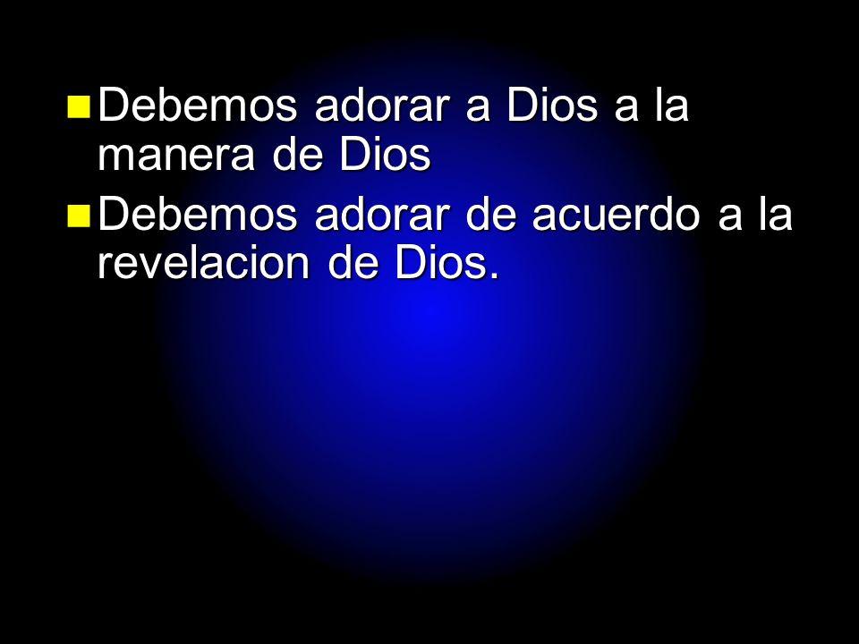 Slide 21 Debemos adorar a Dios a la manera de Dios Debemos adorar a Dios a la manera de Dios Debemos adorar de acuerdo a la revelacion de Dios. Debemo