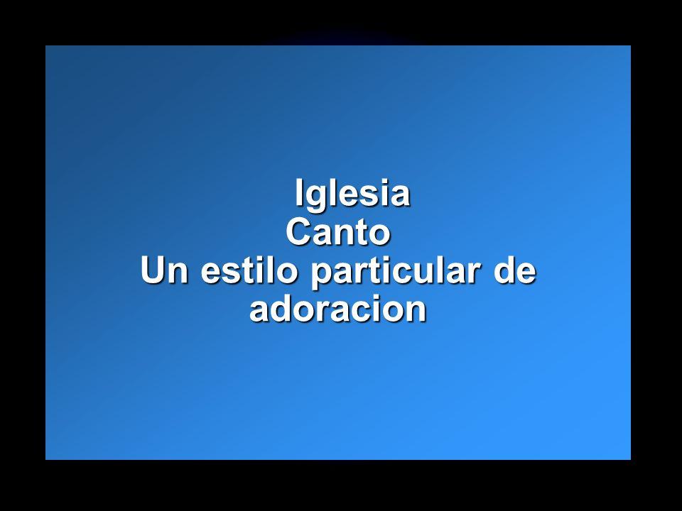 Slide 3 Iglesia Canto Un estilo particular de adoracion Iglesia Canto Un estilo particular de adoracion