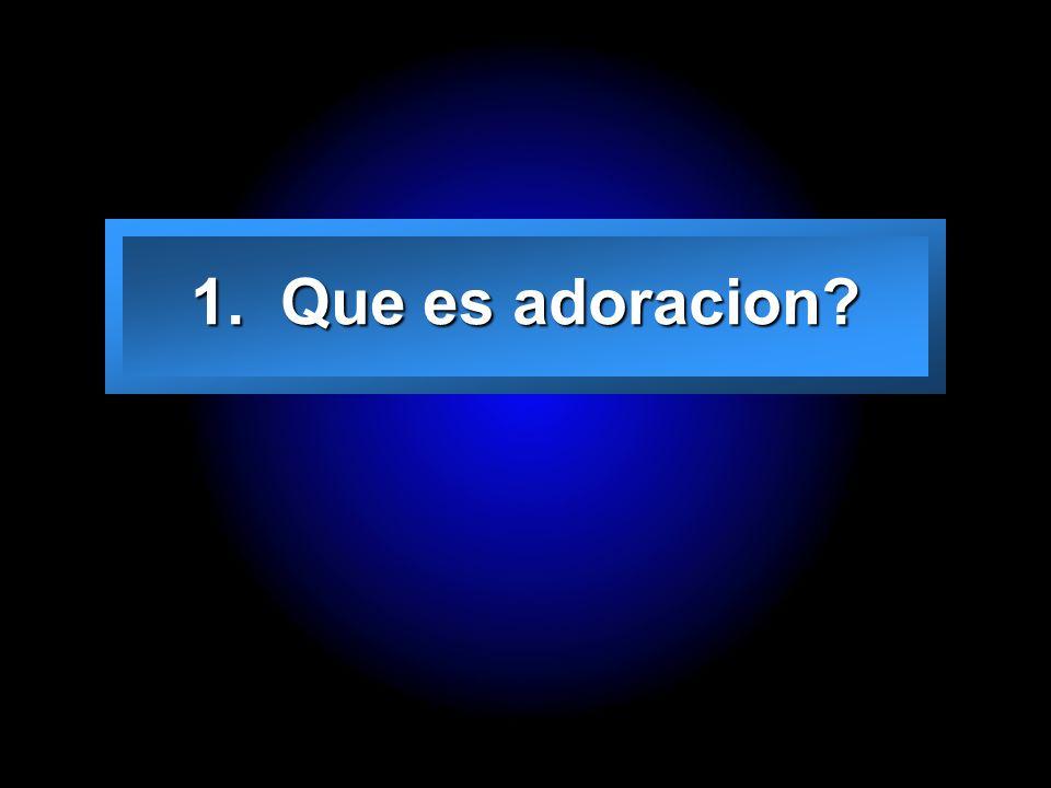 Slide 7 1. Que es adoracion?