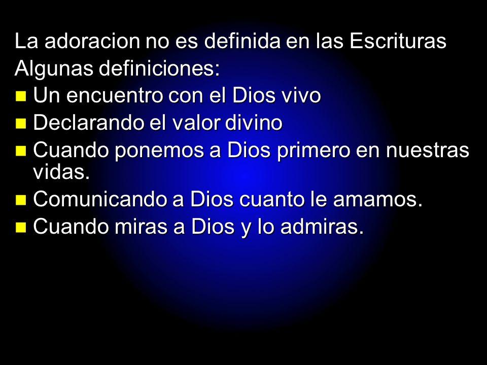 Slide 8 La adoracion no es definida en las Escrituras Algunas definiciones: Un encuentro con el Dios vivo Un encuentro con el Dios vivo Declarando el