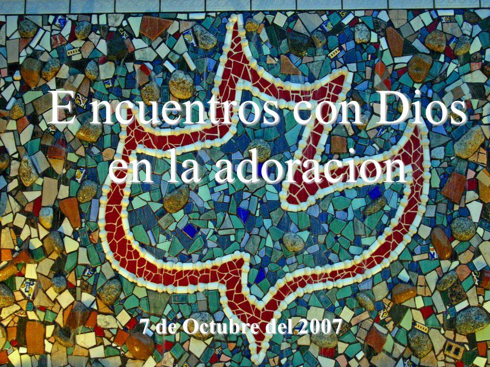 E ncuentros con Dios en la adoracion 7 de Octubre del 2007