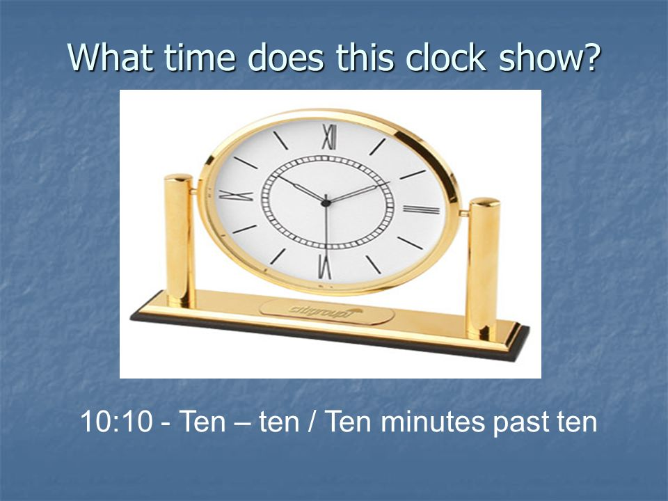 What time does this clock show? 10:10 - Ten – ten / Ten minutes past ten
