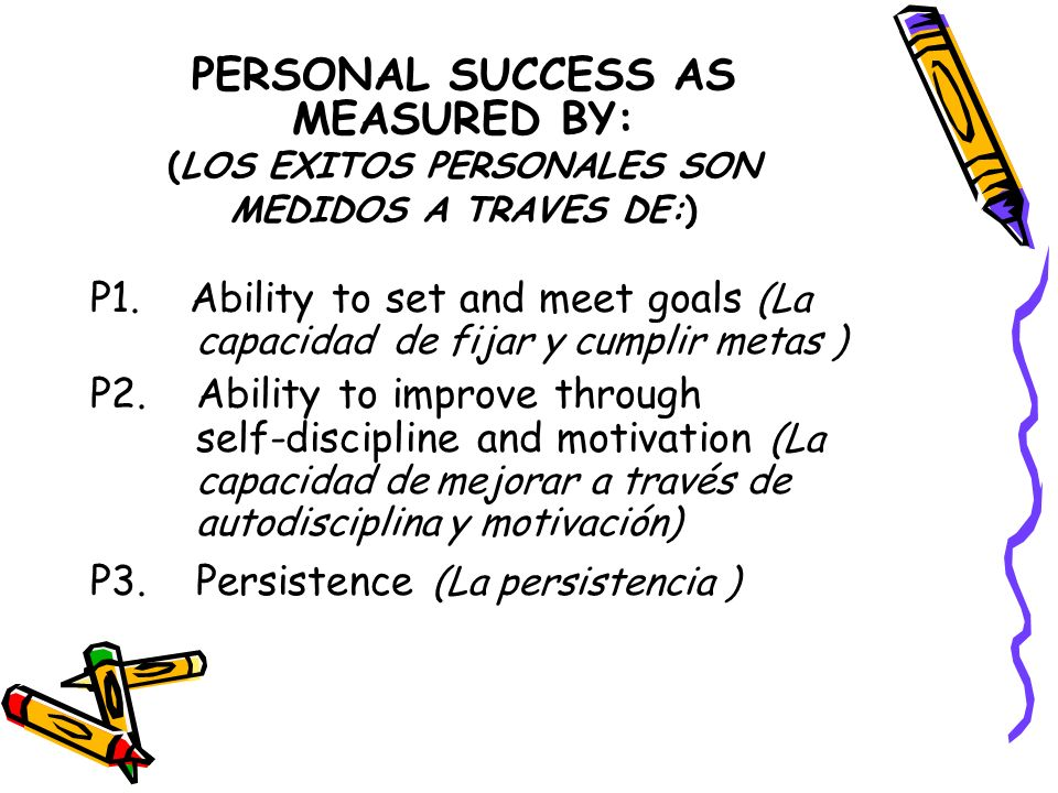 PERSONAL SUCCESS AS MEASURED BY: (LOS EXITOS PERSONALES SON MEDIDOS A TRAVES DE:) P1.