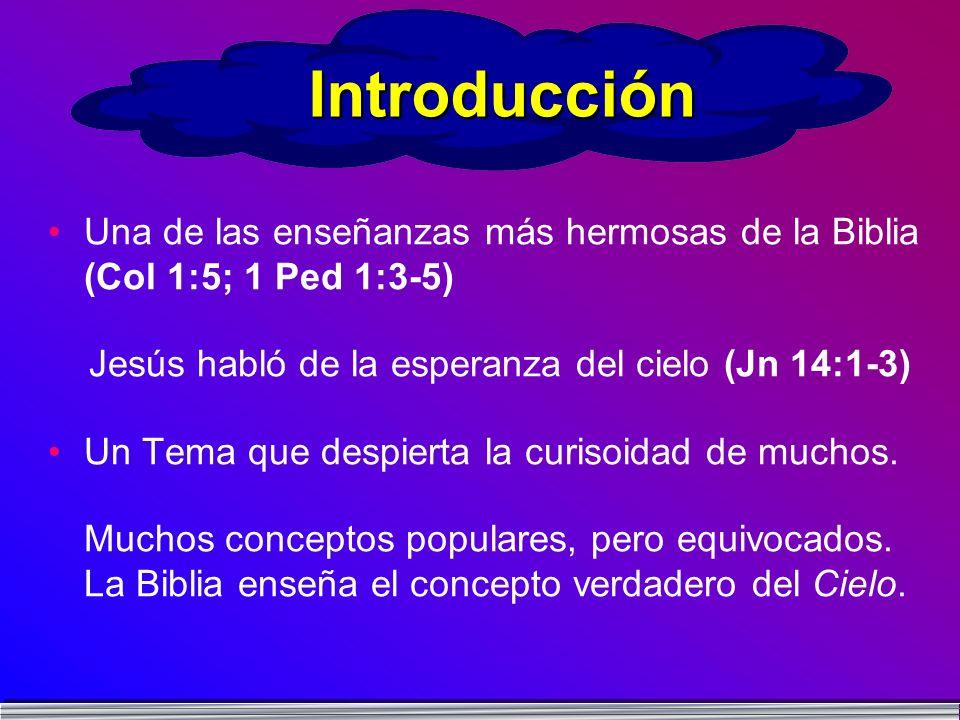 Introducción Una de las enseñanzas más hermosas de la Biblia (Col 1:5; 1 Ped 1:3-5) Jesús habló de la esperanza del cielo (Jn 14:1-3) Un Tema que desp