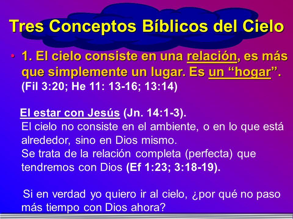 Tres Conceptos Bíblicos del Cielo 1. El cielo consiste en una relación, es más que simplemente un lugar. Es un hogar.1. El cielo consiste en una relac