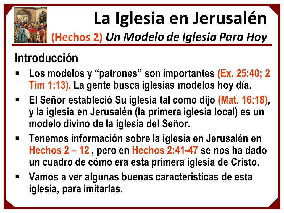 Introducción Los modelos y patrones son importantes (Ex. 25:40; 2 Tim 1:13). La gente busca iglesias modelos hoy día. El Señor estableció Su iglesia t