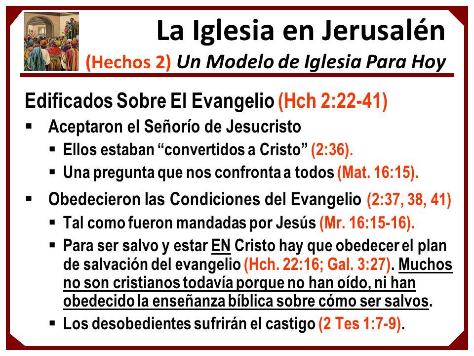 Edificados Sobre El Evangelio (Hch 2:22-41) Aceptaron el Señorío de Jesucristo Ellos estaban convertidos a Cristo (2:36). Una pregunta que nos confron