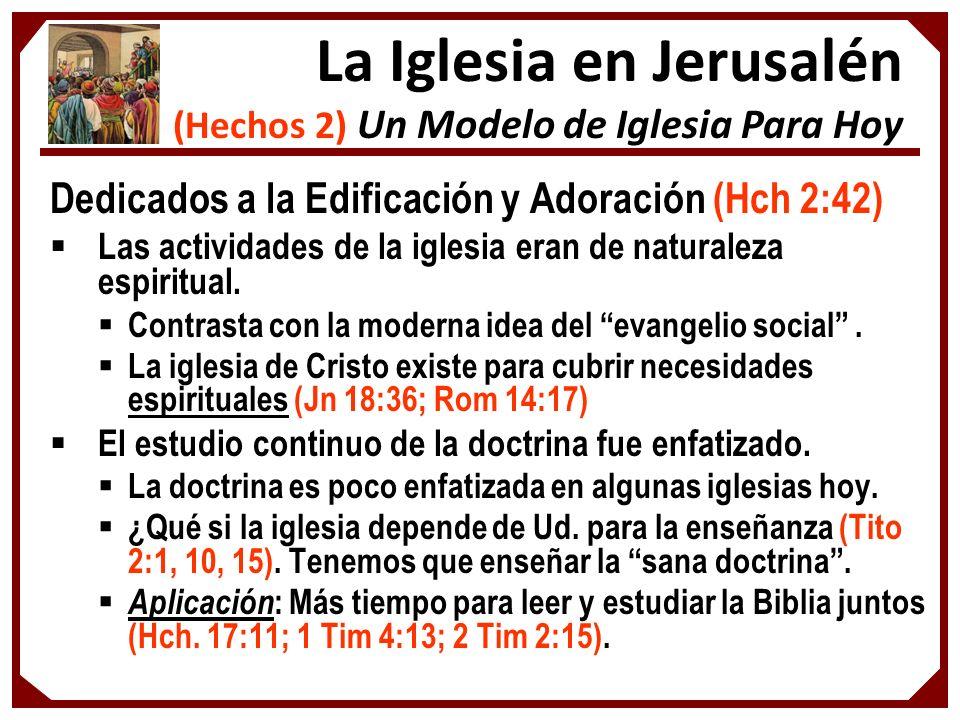 Dedicados a la Edificación y Adoración (Hch 2:42) Las actividades de la iglesia eran de naturaleza espiritual. Contrasta con la moderna idea del evang