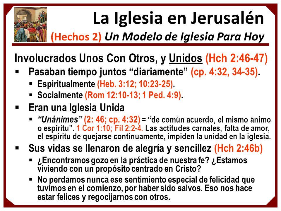 Involucrados Unos Con Otros, y Unidos (Hch 2:46-47) Pasaban tiempo juntos diariamente (cp. 4:32, 34-35). Espiritualmente (Heb. 3:12; 10:23-25). Social