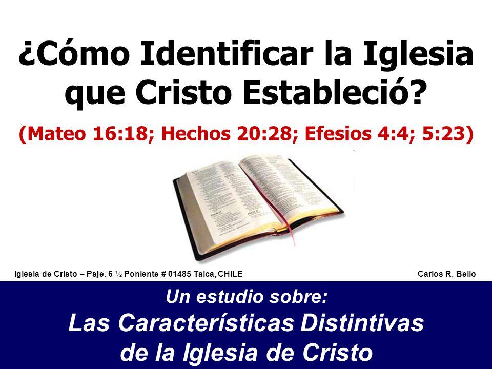 ¿Cómo Identificar la Iglesia que Cristo Estableció? Un estudio sobre: Las Características Distintivas de la Iglesia de Cristo (Mateo 16:18; Hechos 20: