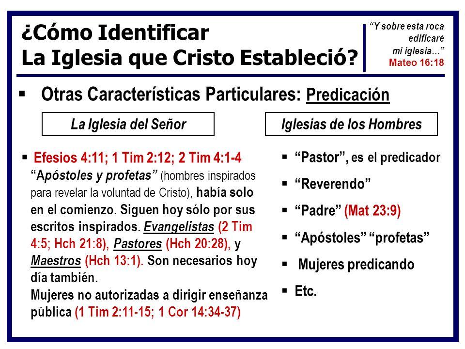 ¿Cómo Identificar La Iglesia que Cristo Estableció? Otras Características Particulares: Predicación La Iglesia del SeñorIglesias de los Hombres Efesio