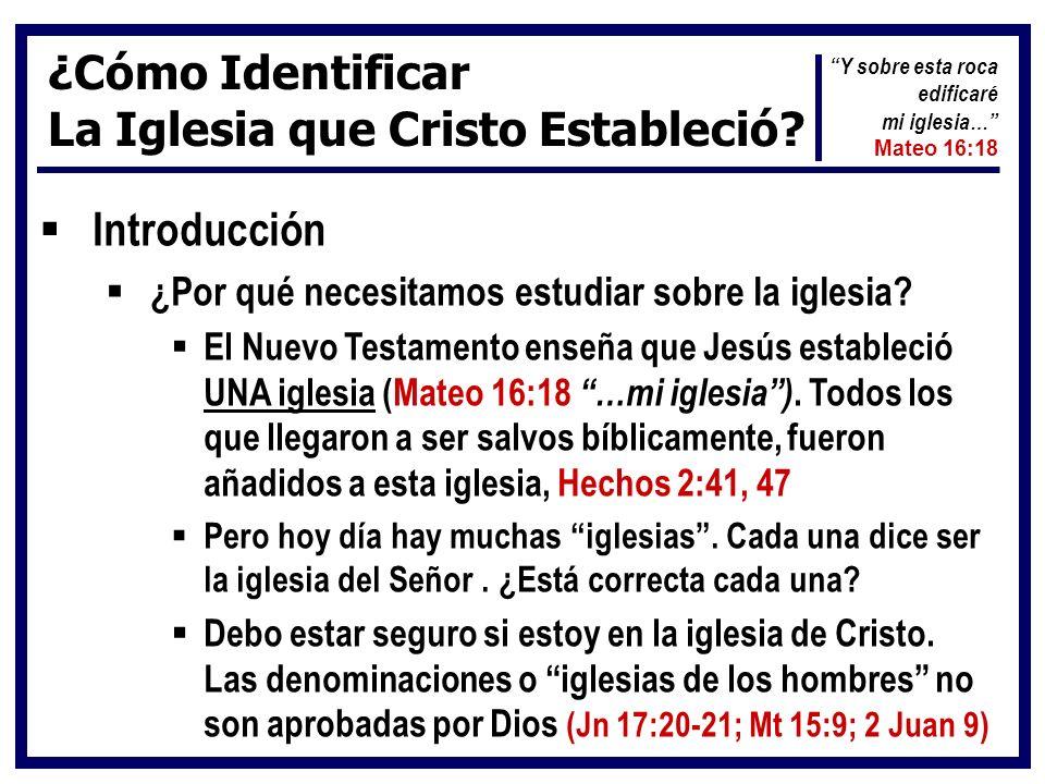 Introducción ¿Por qué necesitamos estudiar sobre la iglesia? El Nuevo Testamento enseña que Jesús estableció UNA iglesia (Mateo 16:18 …mi iglesia). To
