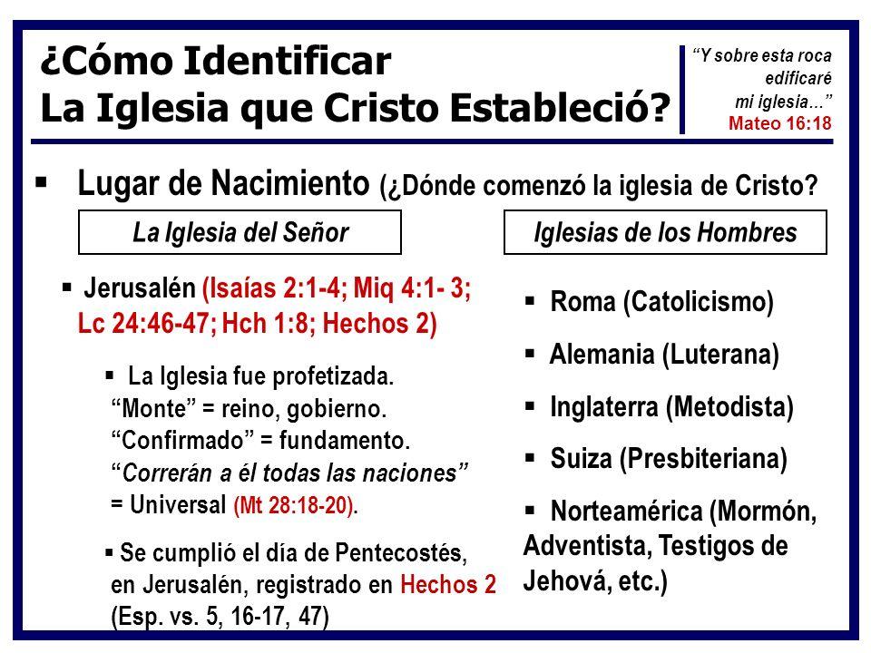 ¿Cómo Identificar La Iglesia que Cristo Estableció? Lugar de Nacimiento (¿Dónde comenzó la iglesia de Cristo? La Iglesia del SeñorIglesias de los Homb