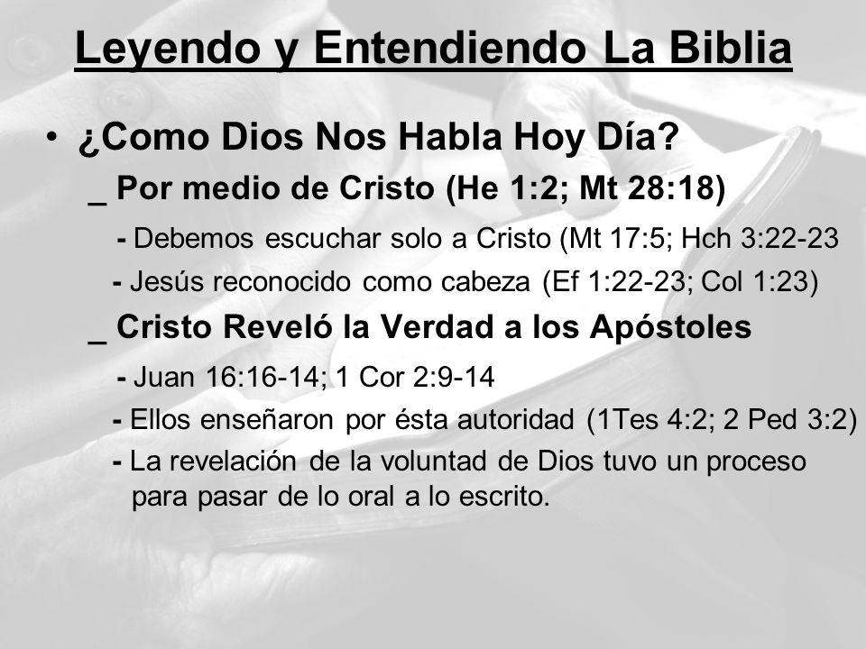 Leyendo y Entendiendo La Biblia ¿Como Dios Nos Habla Hoy Día? _ Por medio de Cristo (He 1:2; Mt 28:18) - Debemos escuchar solo a Cristo (Mt 17:5; Hch