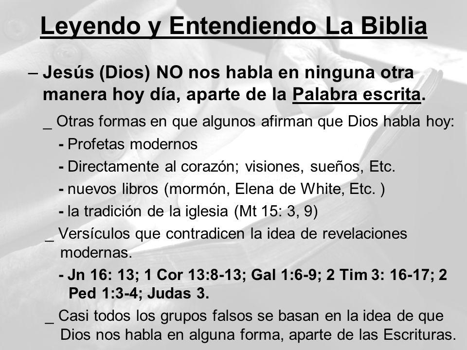 Leyendo y Entendiendo La Biblia –Jesús (Dios) NO nos habla en ninguna otra manera hoy día, aparte de la Palabra escrita. _ Otras formas en que algunos