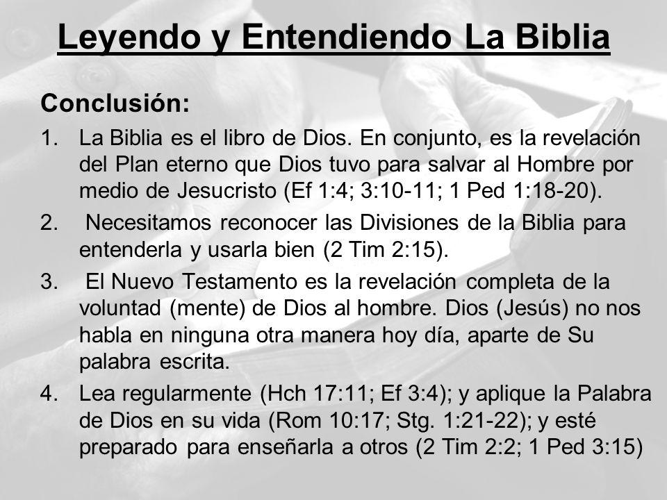 Leyendo y Entendiendo La Biblia Conclusión: 1.La Biblia es el libro de Dios. En conjunto, es la revelación del Plan eterno que Dios tuvo para salvar a