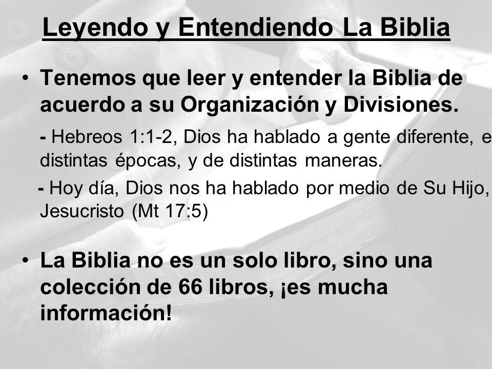 Leyendo y Entendiendo La Biblia Tenemos que leer y entender la Biblia de acuerdo a su Organización y Divisiones. - Hebreos 1:1-2, Dios ha hablado a ge