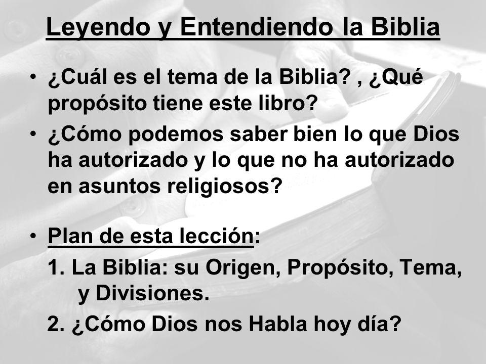 Leyendo y Entendiendo la Biblia ¿Cuál es el tema de la Biblia?, ¿Qué propósito tiene este libro? ¿Cómo podemos saber bien lo que Dios ha autorizado y