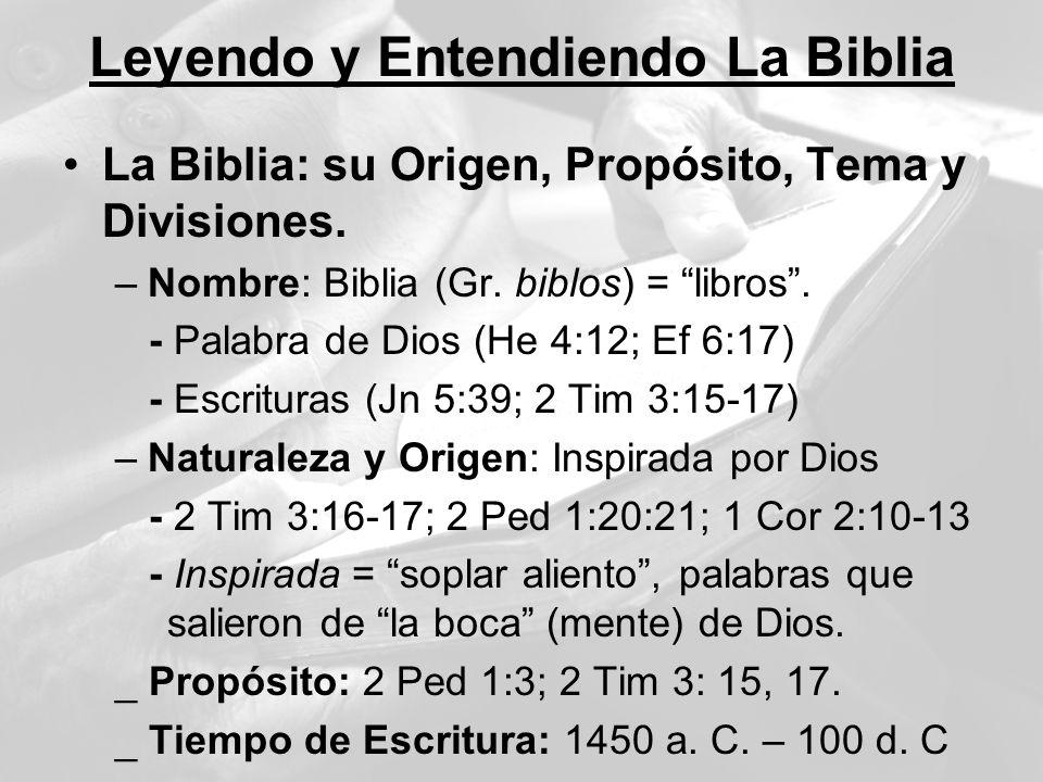 Leyendo y Entendiendo La Biblia La Biblia: su Origen, Propósito, Tema y Divisiones. –Nombre: Biblia (Gr. biblos) = libros. - Palabra de Dios (He 4:12;