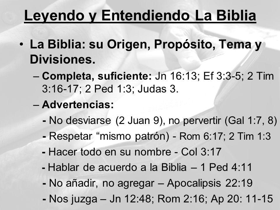 Leyendo y Entendiendo La Biblia La Biblia: su Origen, Propósito, Tema y Divisiones. –Completa, suficiente: Jn 16:13; Ef 3:3-5; 2 Tim 3:16-17; 2 Ped 1: