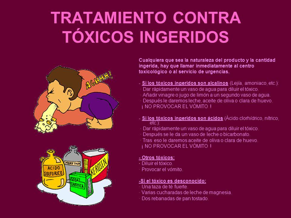 TRATAMIENTO CONTRA TÓXICOS INGERIDOS Cualquiera que sea la naturaleza del producto y la cantidad ingerida, hay que llamar inmediatamente al centro tox