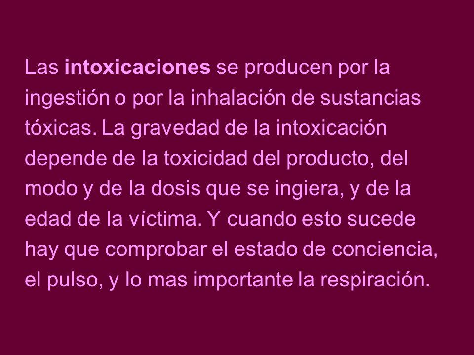 Las intoxicaciones se producen por la ingestión o por la inhalación de sustancias tóxicas. La gravedad de la intoxicación depende de la toxicidad del