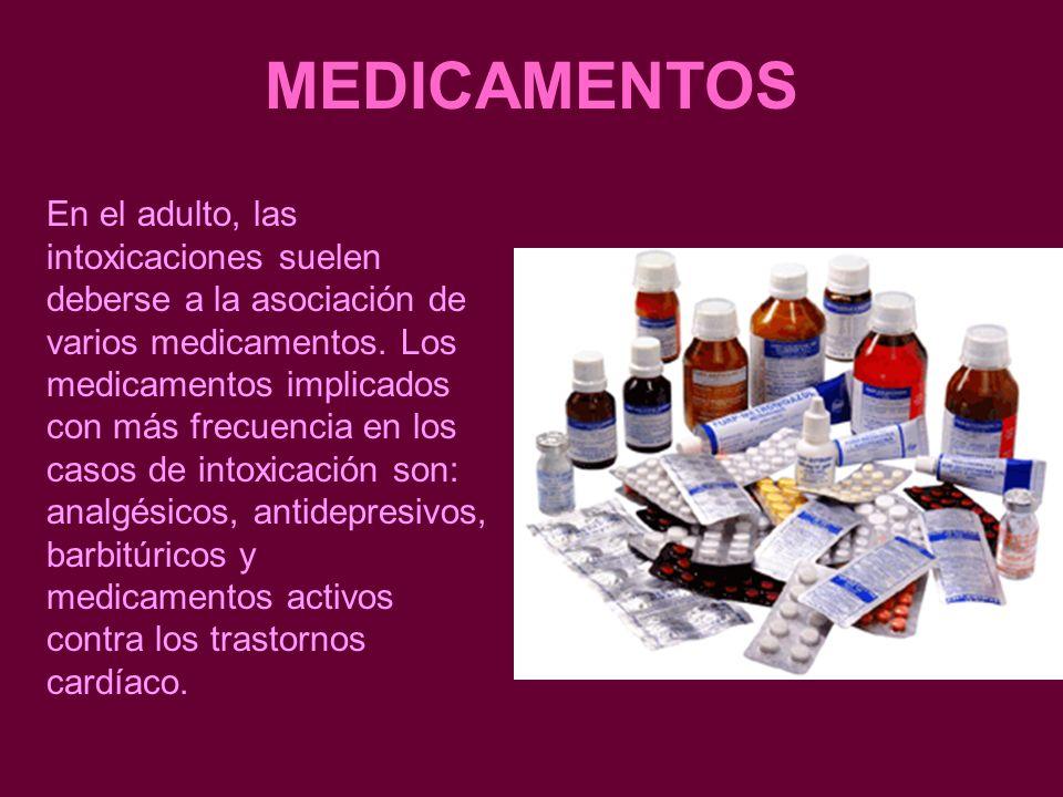 MEDICAMENTOS En el adulto, las intoxicaciones suelen deberse a la asociación de varios medicamentos. Los medicamentos implicados con más frecuencia en