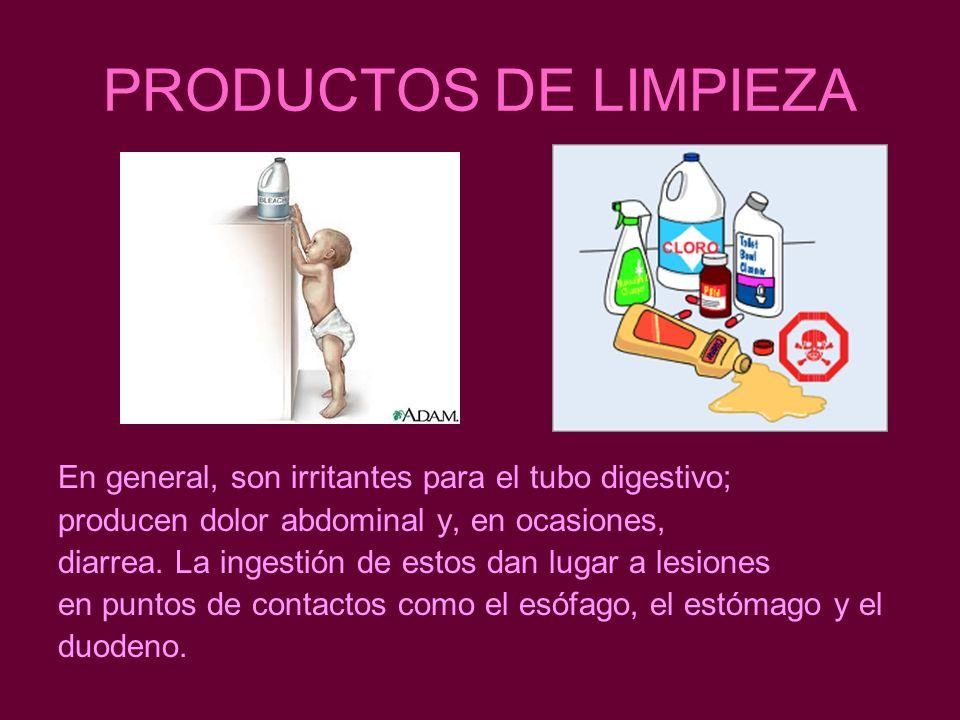 PRODUCTOS DE LIMPIEZA En general, son irritantes para el tubo digestivo; producen dolor abdominal y, en ocasiones, diarrea. La ingestión de estos dan