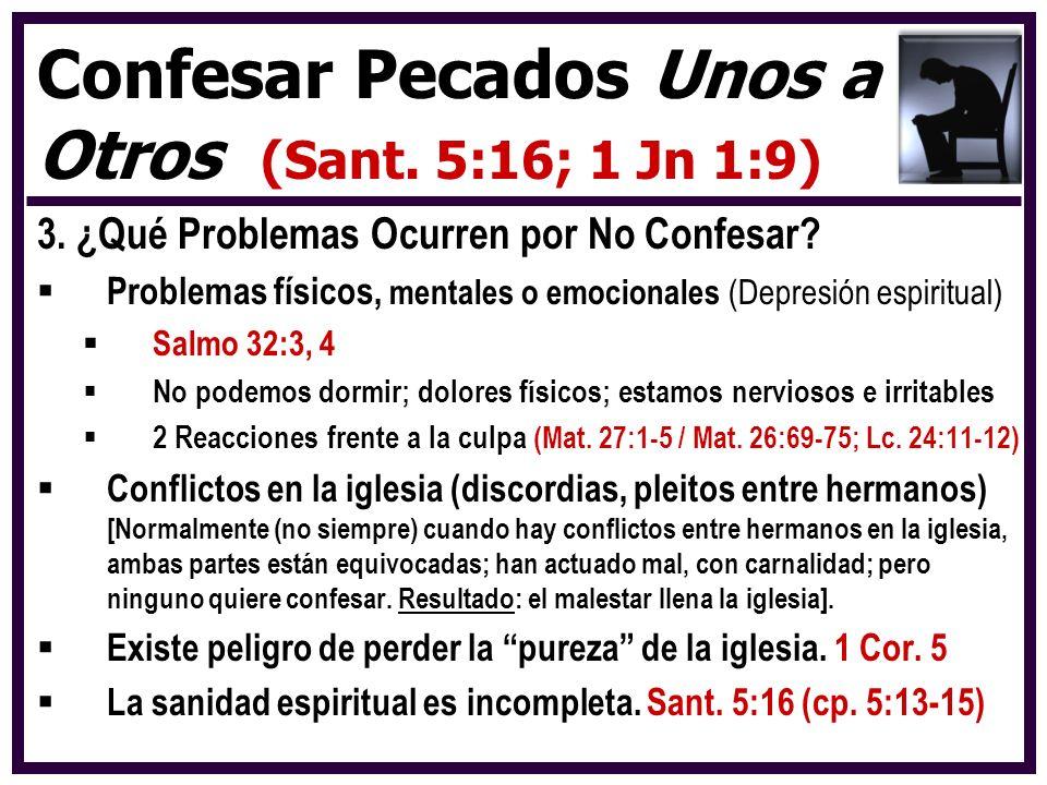 3. ¿Qué Problemas Ocurren por No Confesar? Problemas físicos, mentales o emocionales (Depresión espiritual) Salmo 32:3, 4 No podemos dormir; dolores f