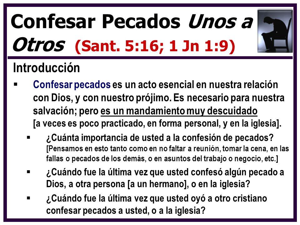 Introducción Confesar pecados es un acto esencial en nuestra relación con Dios, y con nuestro prójimo. Es necesario para nuestra salvación; pero es un