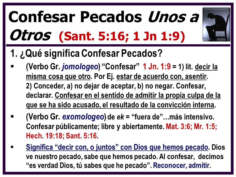 1. ¿Qué significa Confesar Pecados? (Verbo Gr. jomologeo ) Confesar 1 Jn. 1:9 = 1) lit. decir la misma cosa que otro. Por Ej. estar de acuerdo con, as