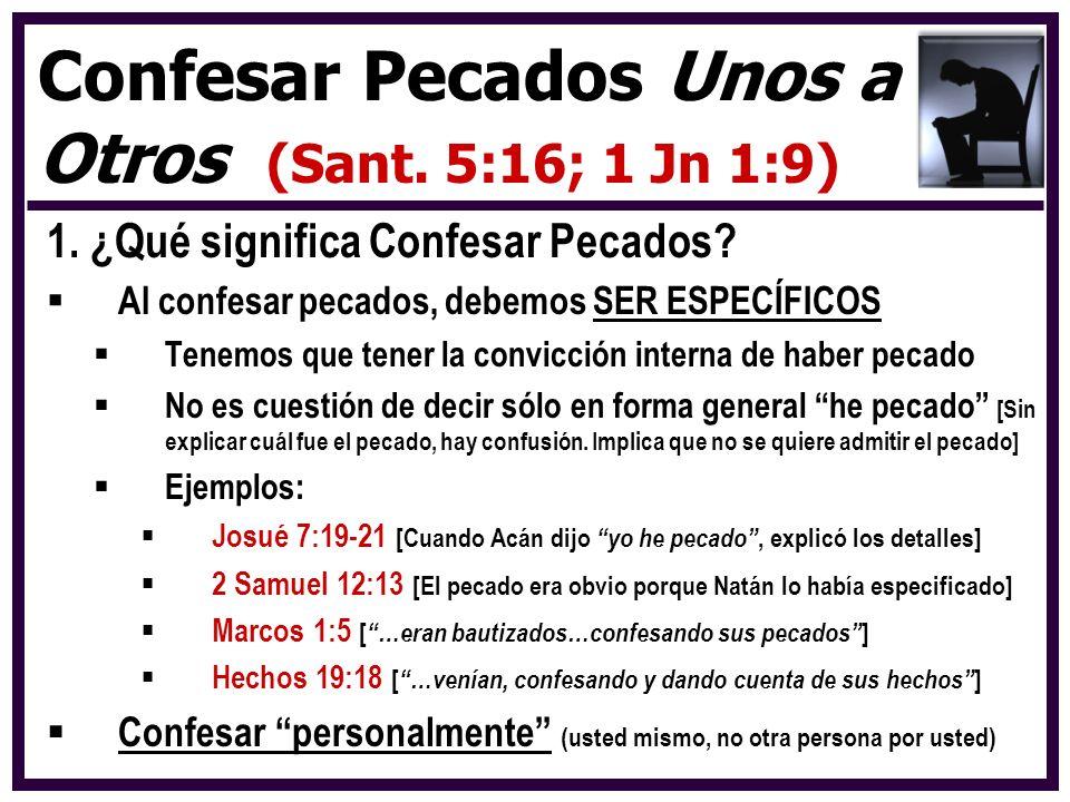 1. ¿Qué significa Confesar Pecados? Al confesar pecados, debemos SER ESPECÍFICOS Tenemos que tener la convicción interna de haber pecado No es cuestió