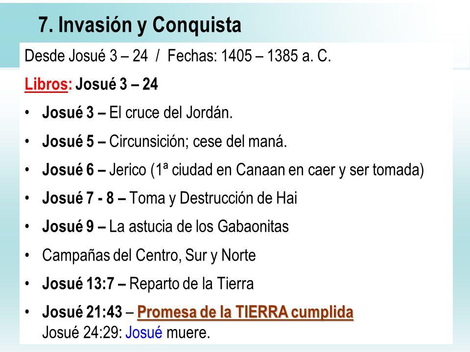 29 7. Invasión y Conquista Desde Josué 3 – 24 / Fechas: 1405 – 1385 a. C. Libros: Josué 3 – 24 Josué 3 – El cruce del Jordán. Josué 5 – Circunsición;