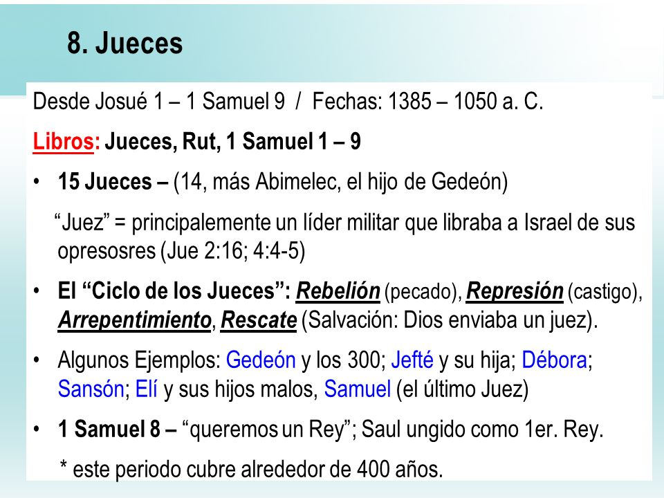 32 8. Jueces Desde Josué 1 – 1 Samuel 9 / Fechas: 1385 – 1050 a. C. Libros: Jueces, Rut, 1 Samuel 1 – 9 15 Jueces – (14, más Abimelec, el hijo de Gede