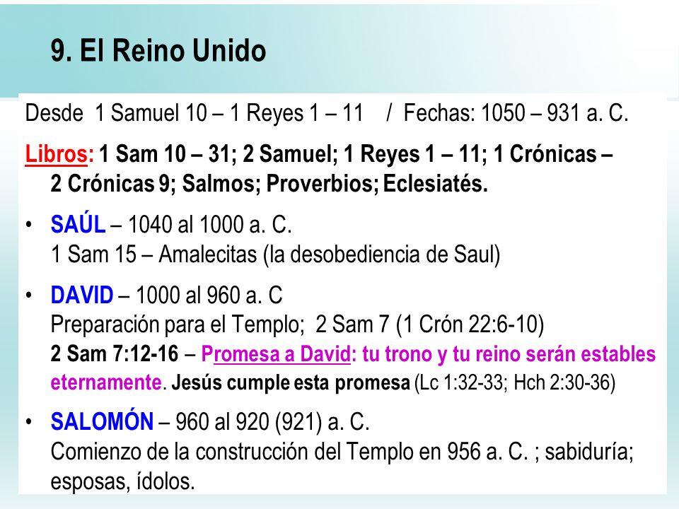 34 9. El Reino Unido Desde 1 Samuel 10 – 1 Reyes 1 – 11 / Fechas: 1050 – 931 a. C. Libros: 1 Sam 10 – 31; 2 Samuel; 1 Reyes 1 – 11; 1 Crónicas – 2 Cró