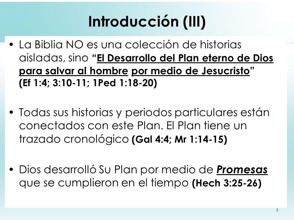 5 Introducción (III) La Biblia NO es una colección de historias aisladas, sinoEl Desarrollo del Plan eterno de Dios para salvar al hombre por medio de