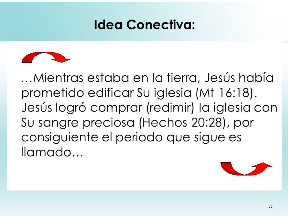 55 Idea Conectiva: …Mientras estaba en la tierra, Jesús había prometido edificar Su iglesia (Mt 16:18). Jesús logró comprar (redimir) la iglesia con S