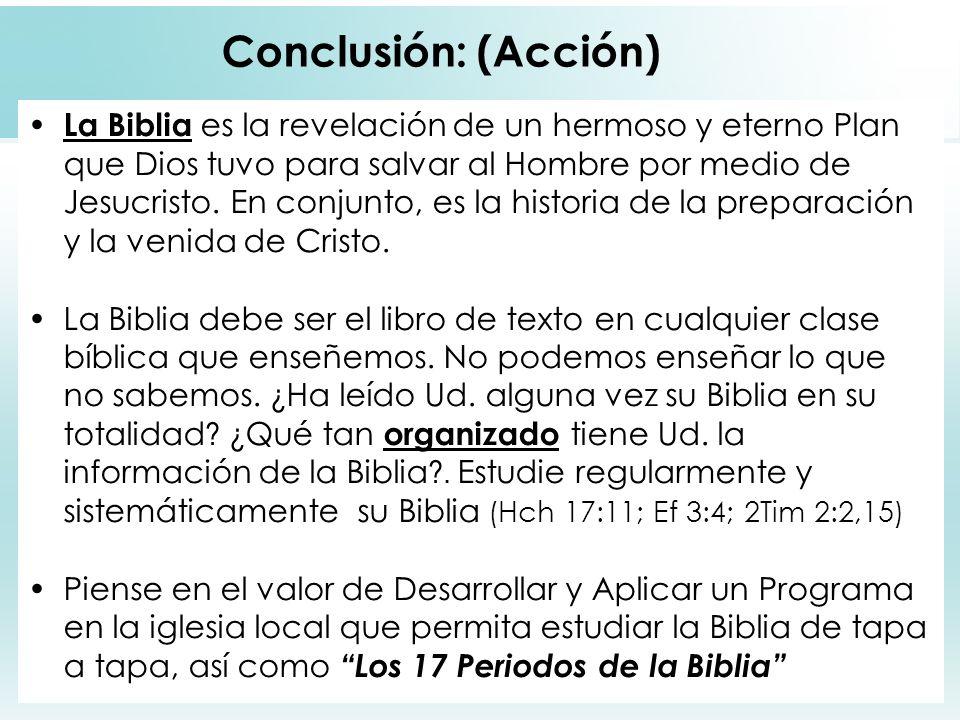 62 Conclusión: (Acción) La Biblia es la revelación de un hermoso y eterno Plan que Dios tuvo para salvar al Hombre por medio de Jesucristo. En conjunt