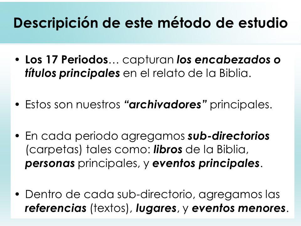 7 Descripición de este método de estudio Los 17 Periodos … capturan los encabezados o títulos principales en el relato de la Biblia. Estos son nuestro